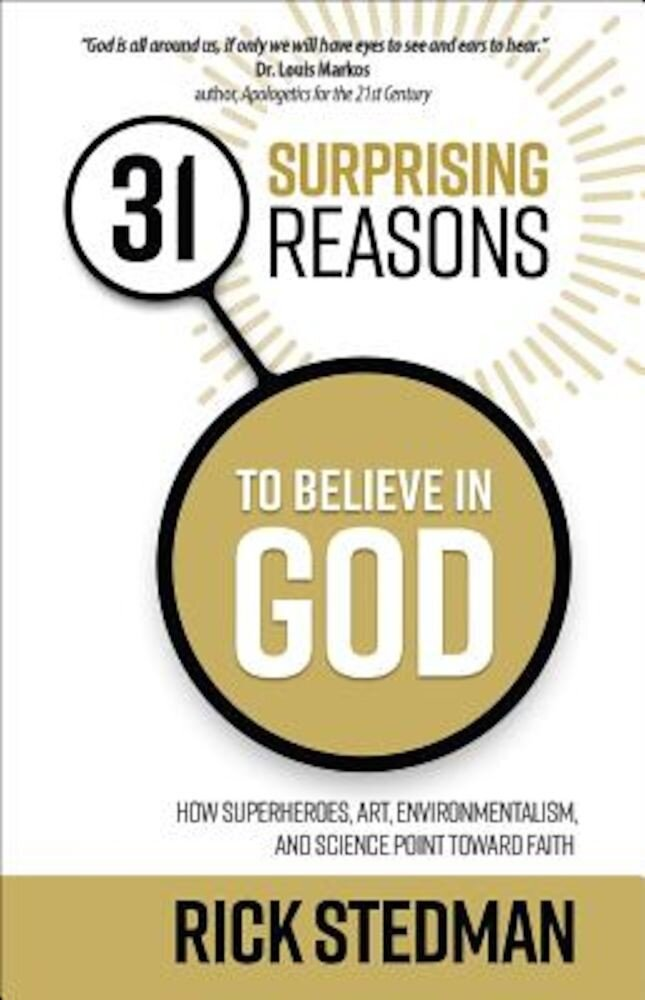 31 Surprising Reasons to Believe in God: How Superheroes, Art, Environmentalism, and Science Point Toward Faith, Paperback