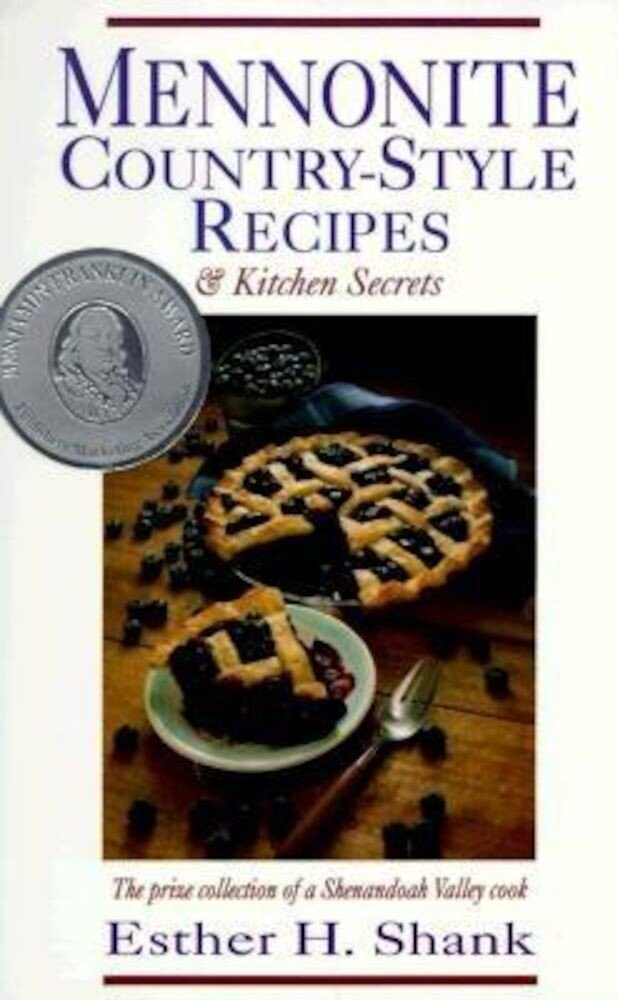 Mennonite Country-Style Recipes and Kitchen Secrets: The Prize Collection of a Shenandoah Valley Cook, Paperback