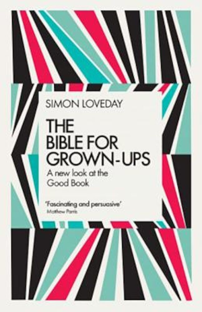 The Bible for Grown-Ups: A New Look at the Good Book, Hardcover