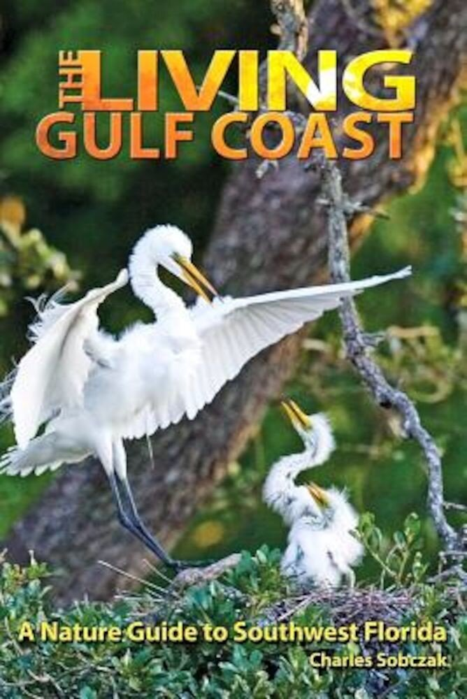 The Living Gulf Coast: A Nature Guide to Southwest Florida, Paperback
