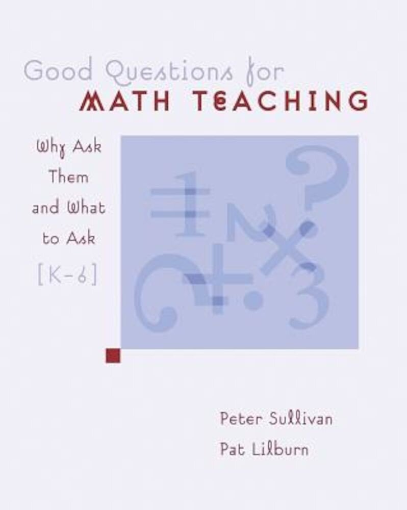 Good Questions for Math Teaching: Why Ask Them and What to Ask, Grades K-6, Paperback