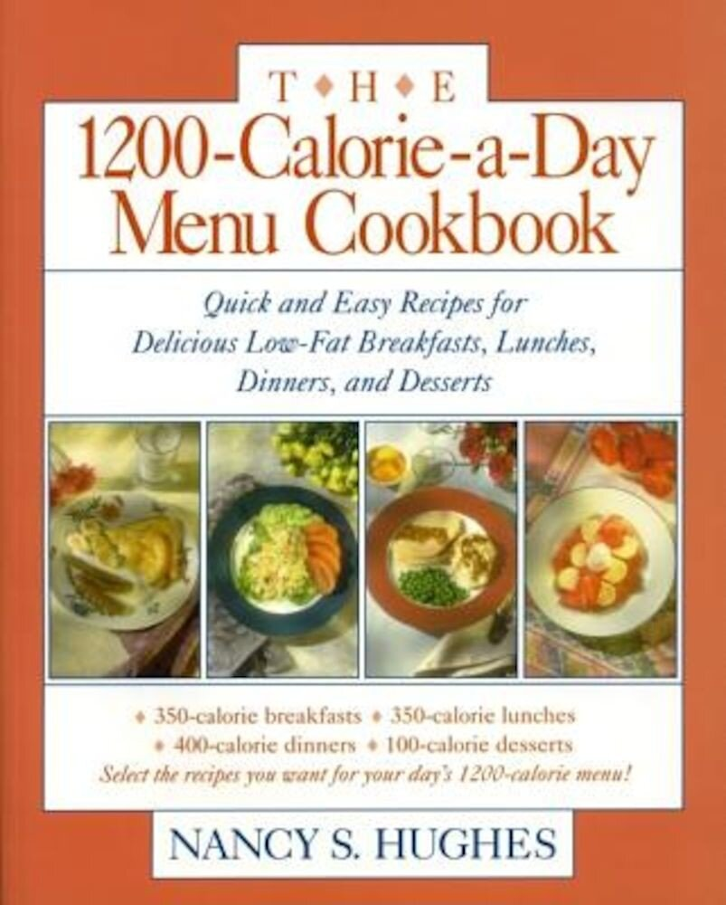 The 1200-Calorie-A-Day Menu Cookbook: A Quick and Easy Recipes for Delicious Low-Fat Breakfasts, Lunches, Dinners, and Desserts Ches, Dinners, Paperback