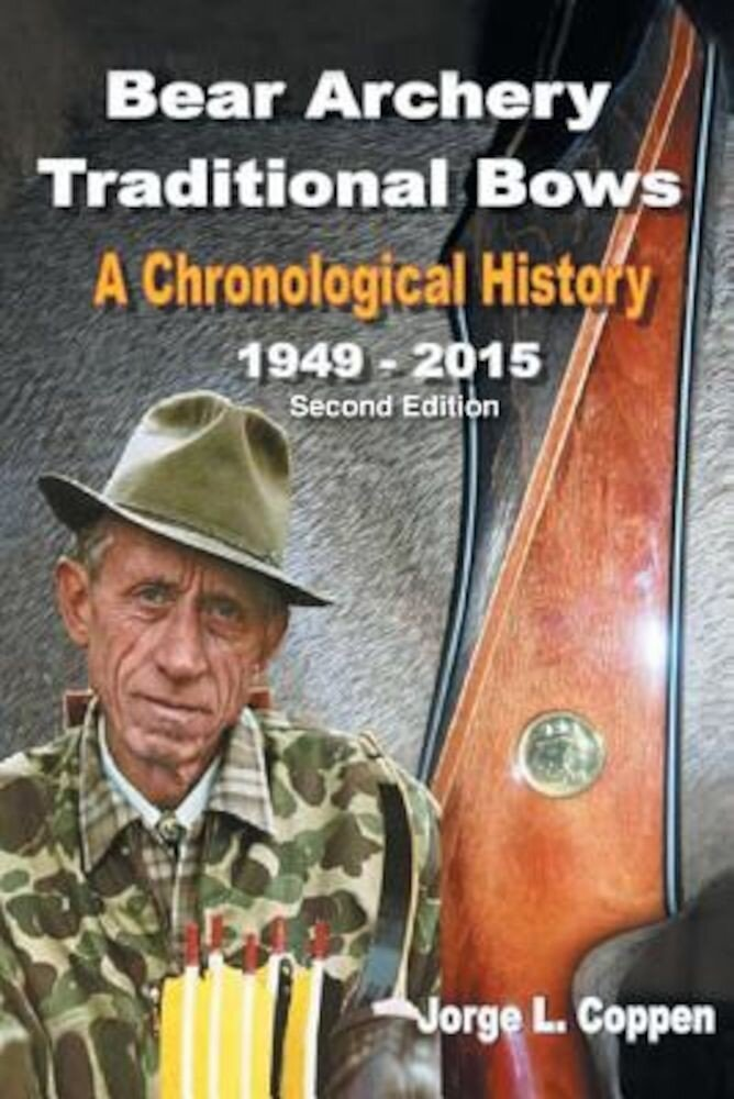 Bear Archery Traditional Bows: A Chronological History, Paperback