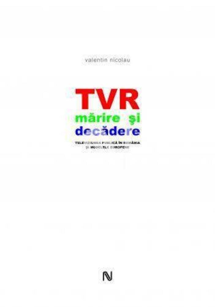 Coperta Carte TVR marire si decadere. Televiziunea publica in Romania si modelele europene