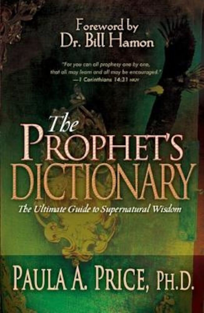 The Prophet's Dictionary: The Ultimate Guide to Supernatural Wisdom, Hardcover