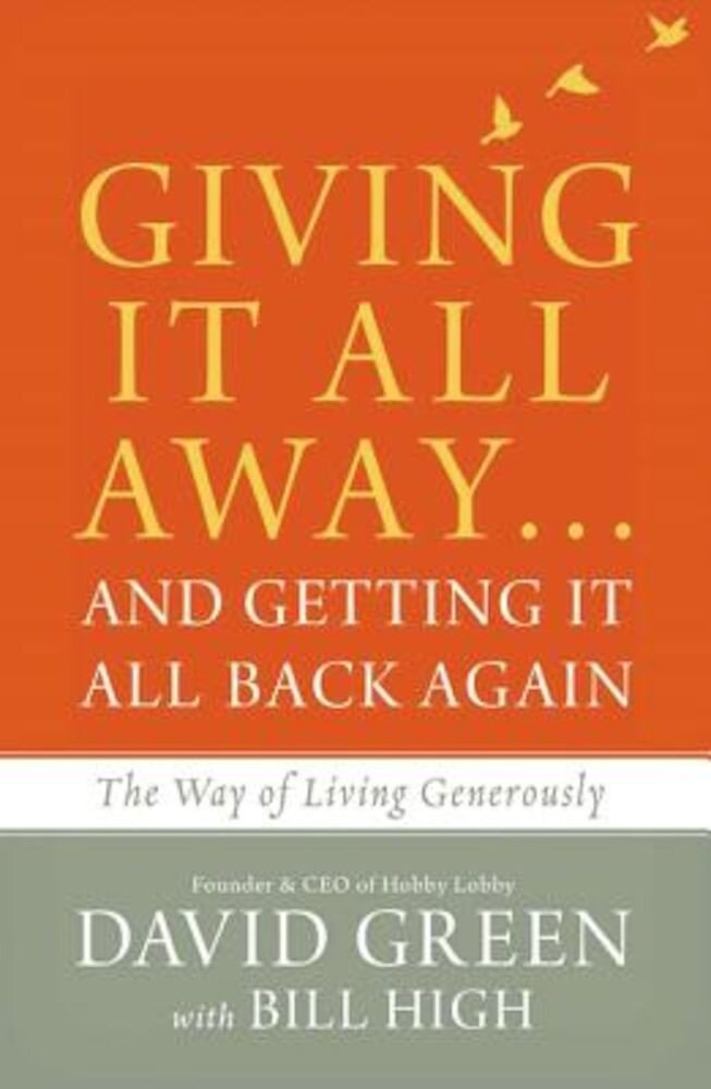 Giving It All Away...and Getting It All Back Again: The Way of Living Generously, Hardcover