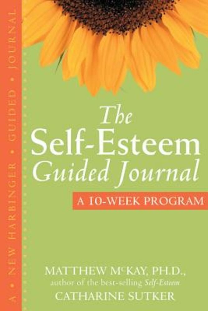 The Self-Esteem Guided Journal: A 10-Week Program, Paperback