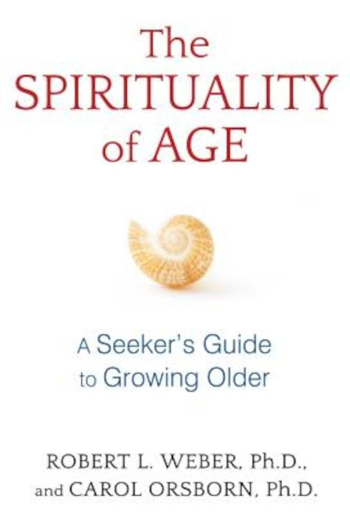 The Spirituality of Age: A Seeker's Guide to Growing Older, Paperback
