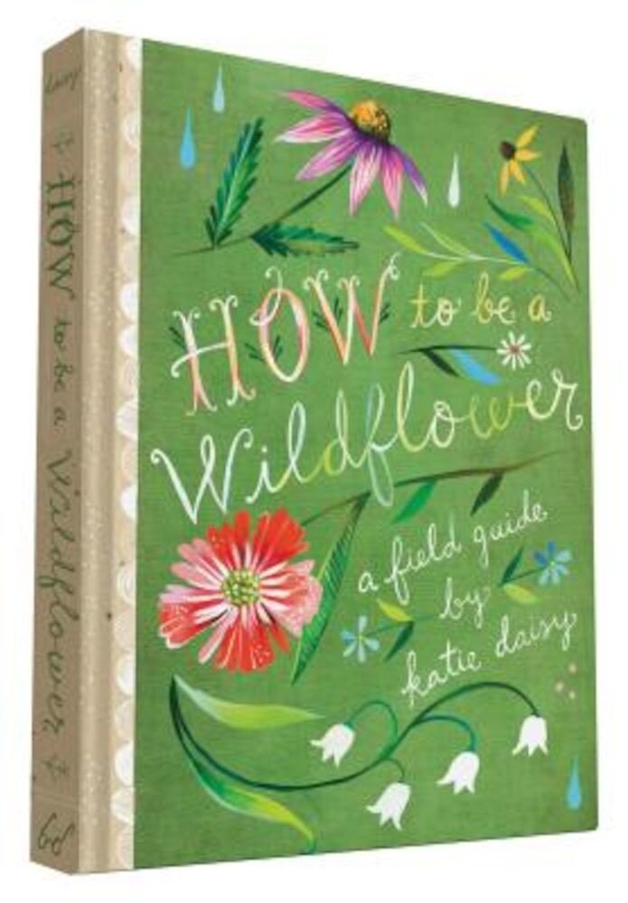 How to Be a Wildflower: A Field Guide, Hardcover