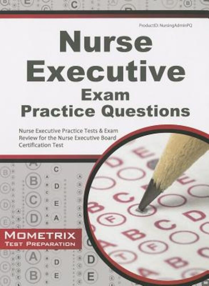 Nurse Executive Exam Practice Questions: Nurse Executive Practice Tests & Exam Review for the Nurse Executive Board Certification Test, Paperback