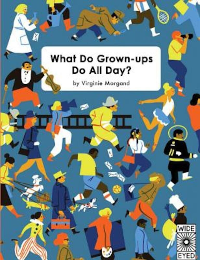 What Do Grown-Ups Do All Day?, Hardcover
