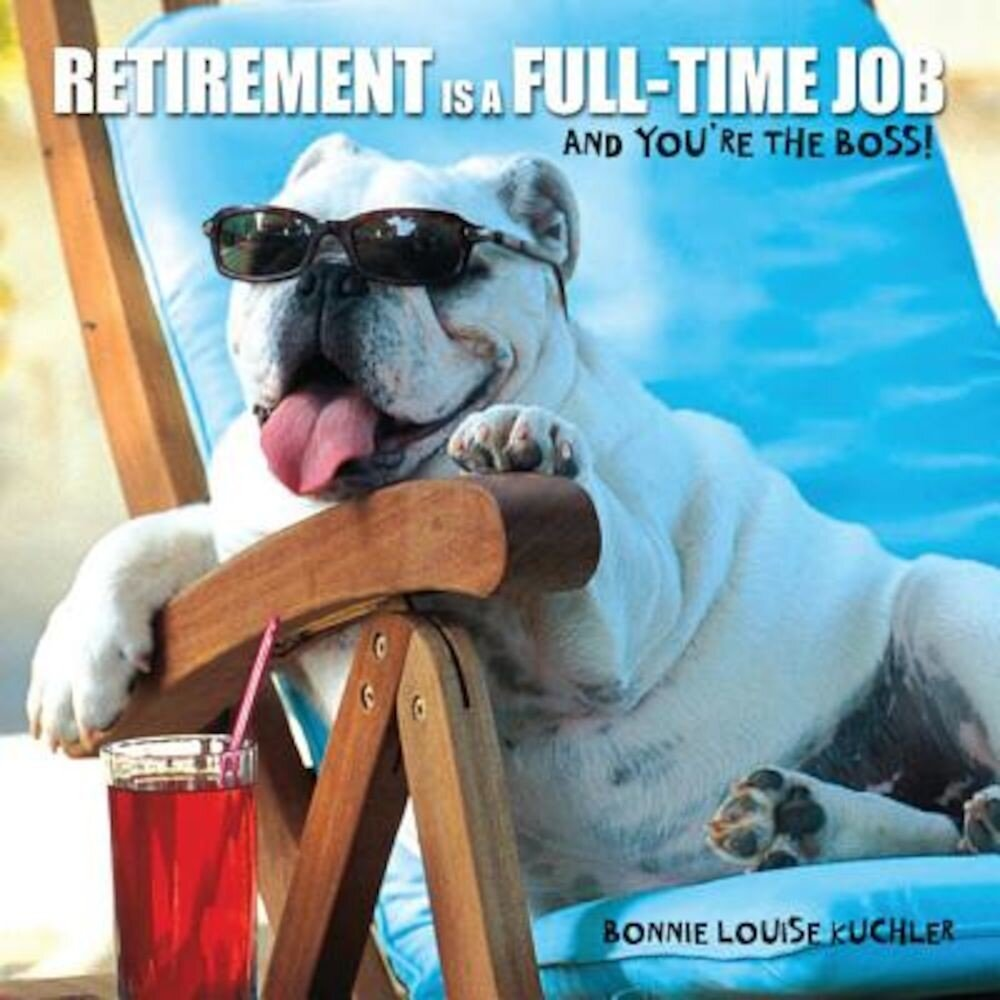 Retirement Is a Full-Time Job: And Your're the Boss!, Hardcover