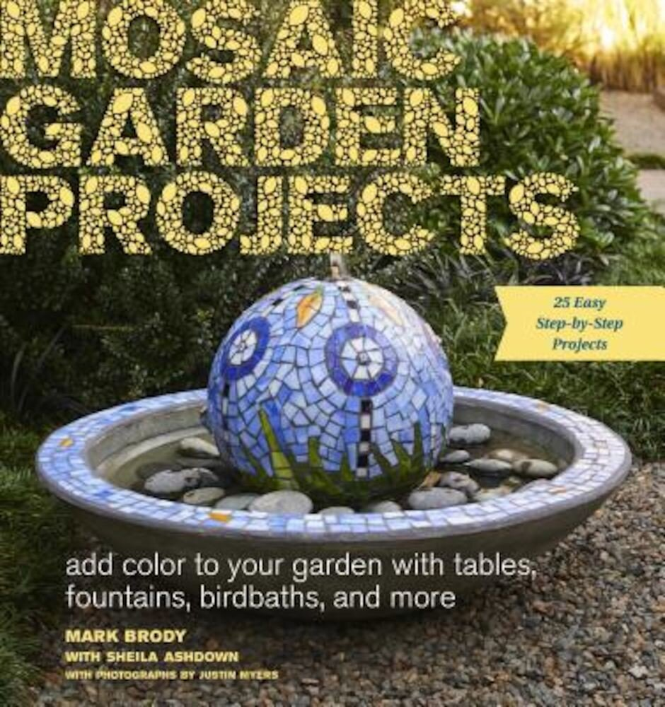 Mosaic Garden Projects: Add Color to Your Garden with Tables, Fountains, Bird Baths, and More, Paperback