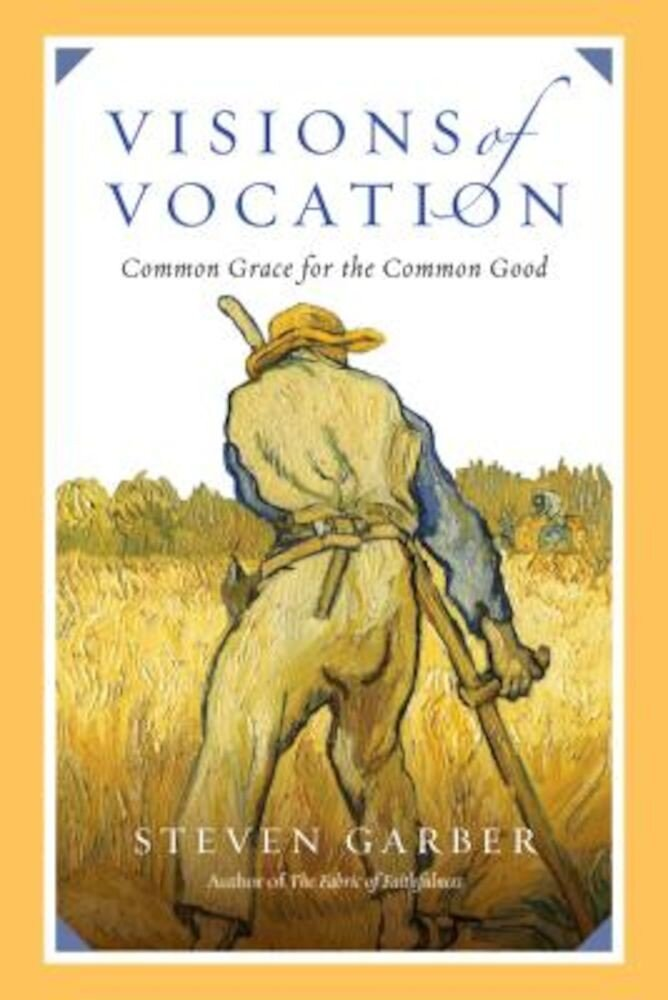 Visions of Vocation: Common Grace for the Common Good, Paperback