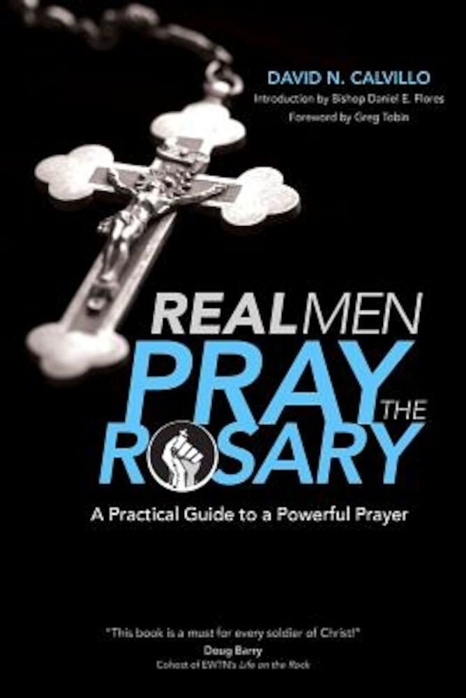 Real Men Pray the Rosary: A Practical Guide to a Powerful Prayer, Paperback