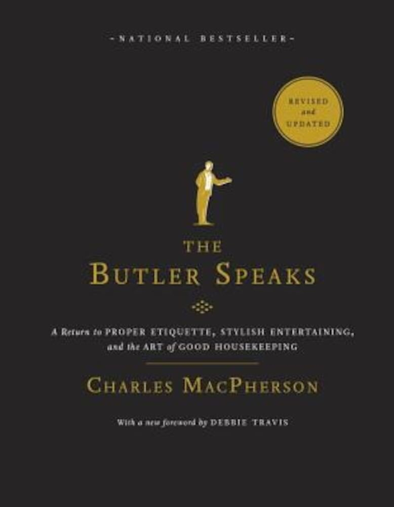 The Butler Speaks: A Return to Proper Etiquette, Stylish Entertaining, and the Art of Good Housekeeping, Paperback