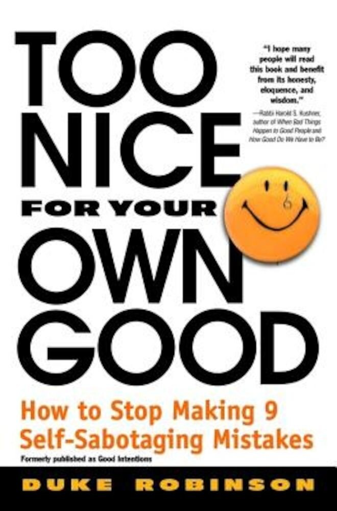Too Nice for Your Own Good: How to Stop Making 9 Self-Sabotaging Mistakes, Paperback