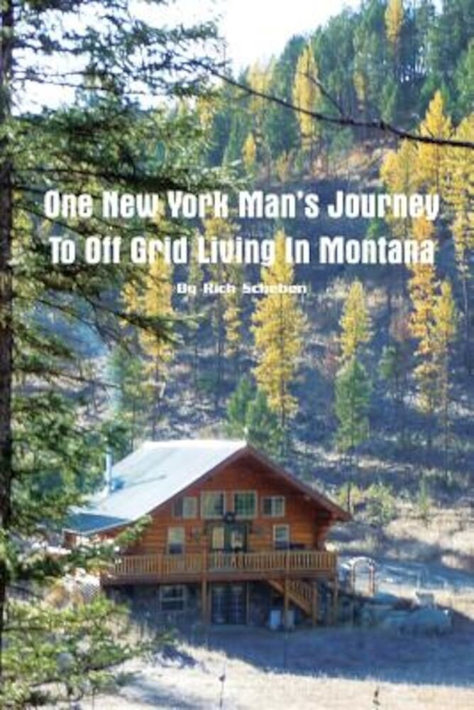 One New York Man's Journey to Off Grid Living in Montana, Paperback