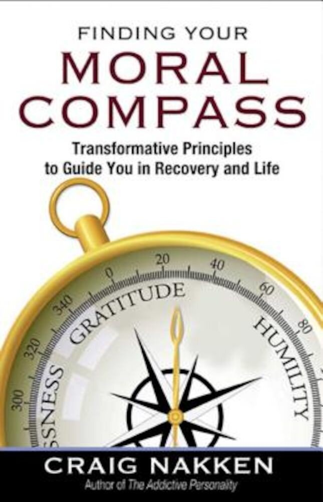 Finding Your Moral Compass: Transformative Principles to Guide You in Recovery and Life, Paperback