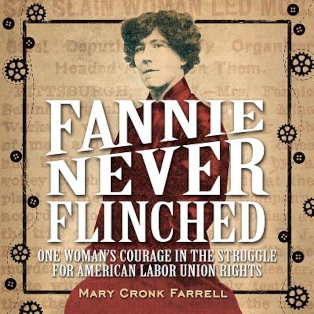 Fannie Never Flinched: One Woman's Courage in the Struggle for American Labor Union Rights, Hardcover