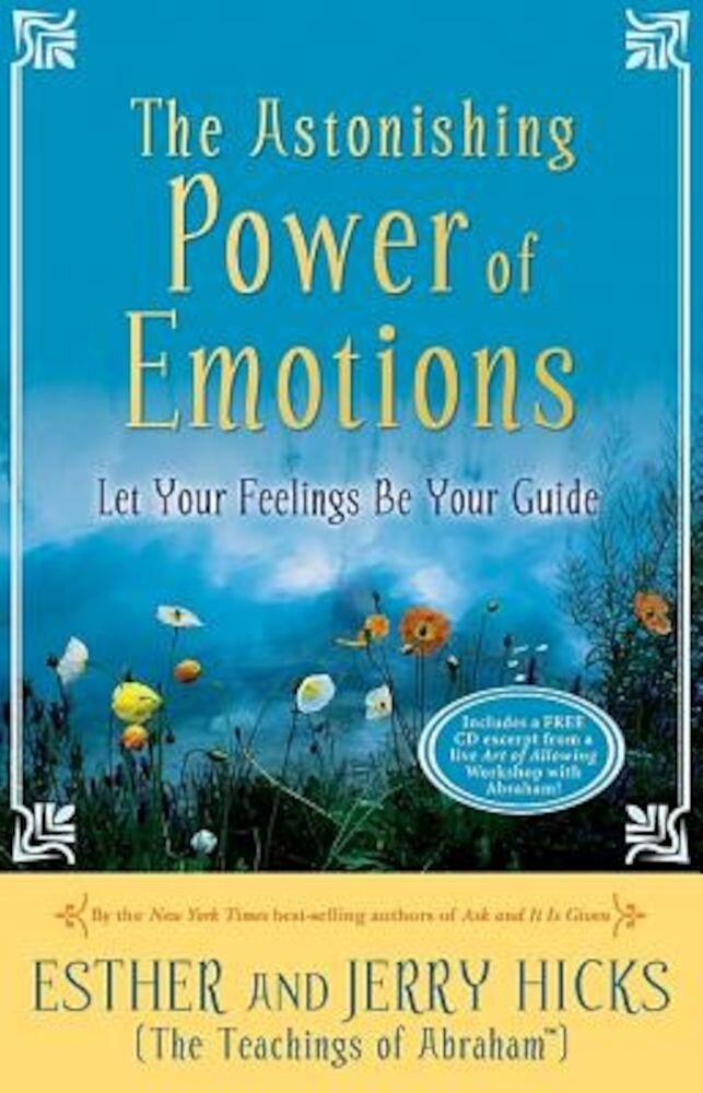 The Astonishing Power of Emotions: Let Your Feelings Be Your Guide [With CD], Paperback