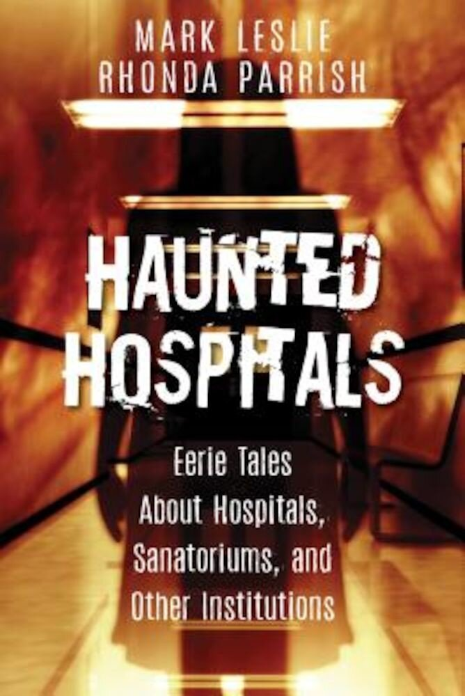 Haunted Hospitals: Eerie Tales about Hospitals, Sanatoriums, and Other Institutions, Paperback