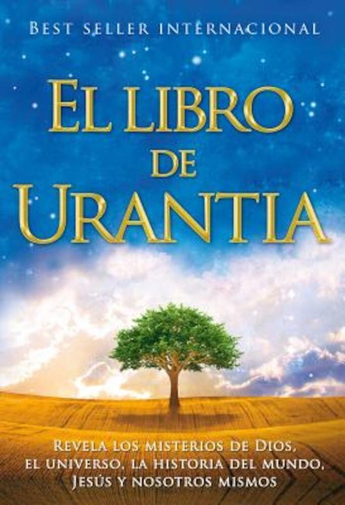 El Libro de Urantia: Revelando Los Misterios de Dios, El Universo, Jesus y Nosotros Mismos, Paperback