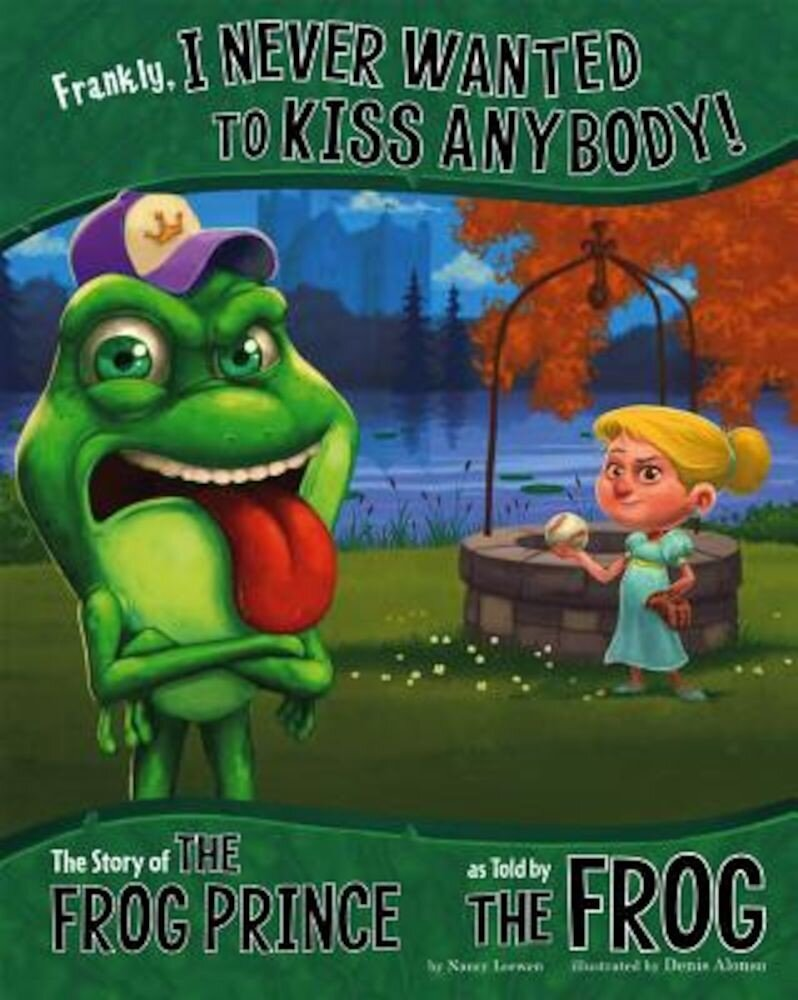 Frankly, I Never Wanted to Kiss Anybody!: The Story of the Frog Prince as Told by the Frog, Paperback