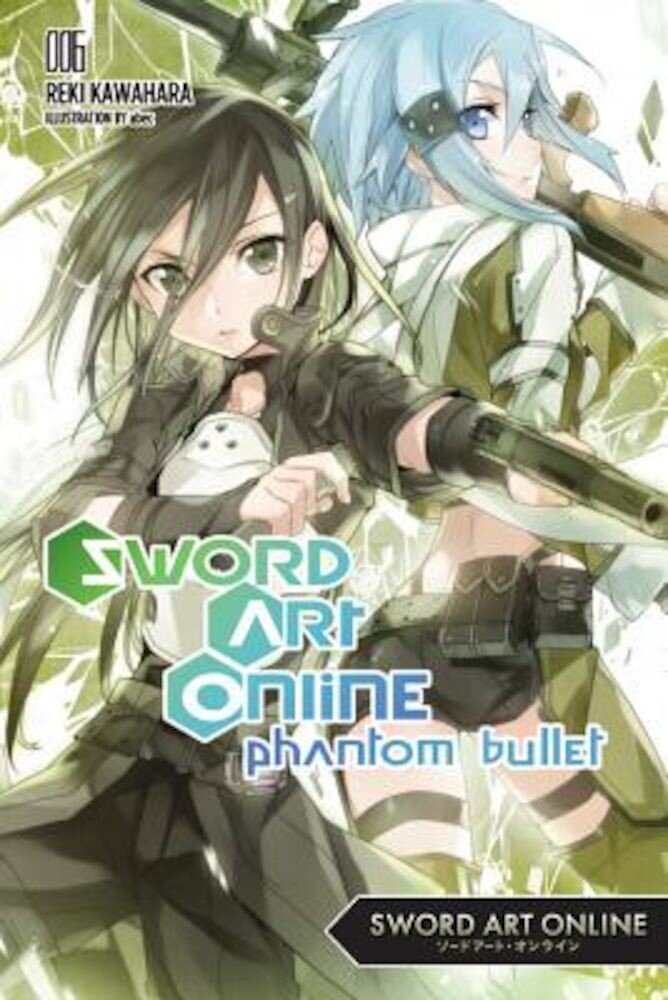 Sword Art Online 6 (Light Novel): Phantom Bullet, Paperback