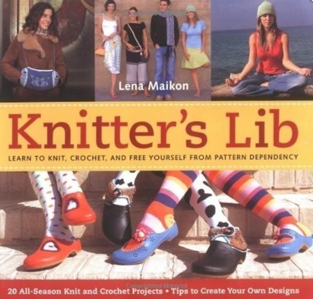 Knitter's Lib: Learn to Knit, Crochet, and Free Yourself from Pattern Dependency