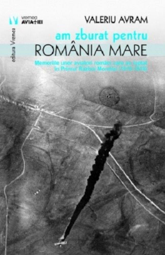 Coperta Carte Am zburat pentru Romania Mare. Memoriile unor aviatori care au luptat in anii Primului Razboi Mondial