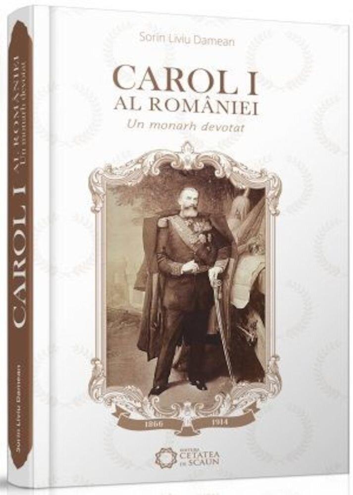 Coperta Carte Carol I al Rom??niei.Un Monarh Devotat