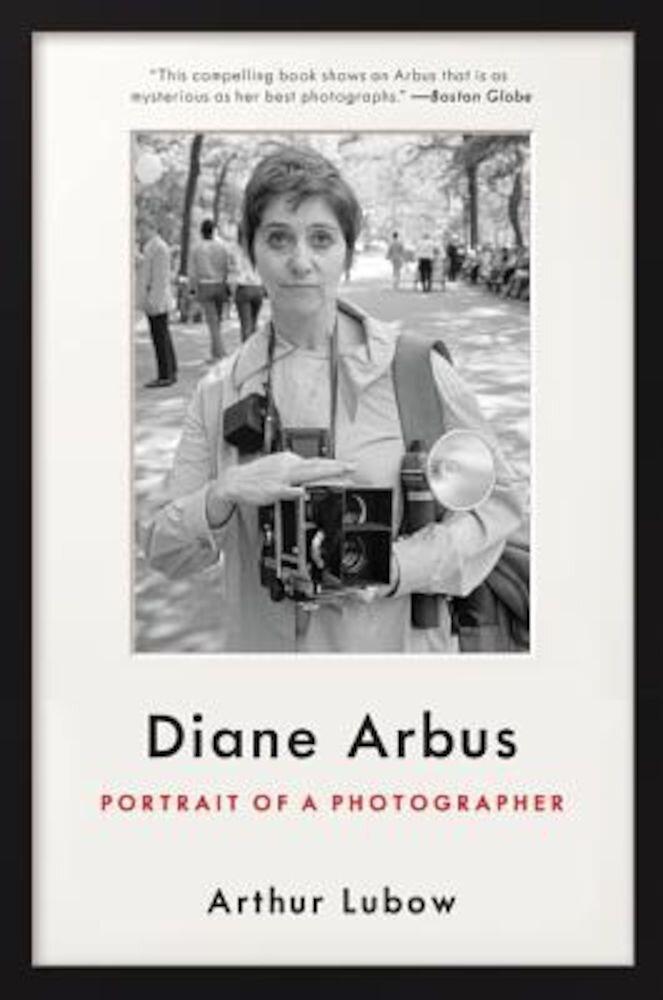 Diane Arbus: Portrait of a Photographer, Paperback