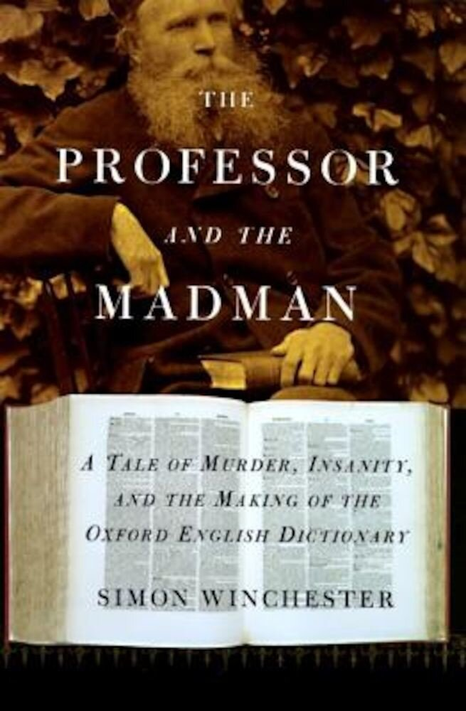 The Professor and the Madman: A Tale of Murder, Insanity, and the Making of the Oxford English Dictionary, Hardcover