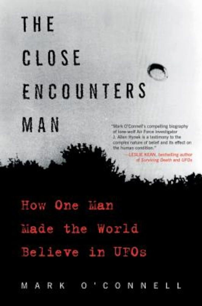 The Close Encounters Man: How One Man Made the World Believe in UFOs, Paperback