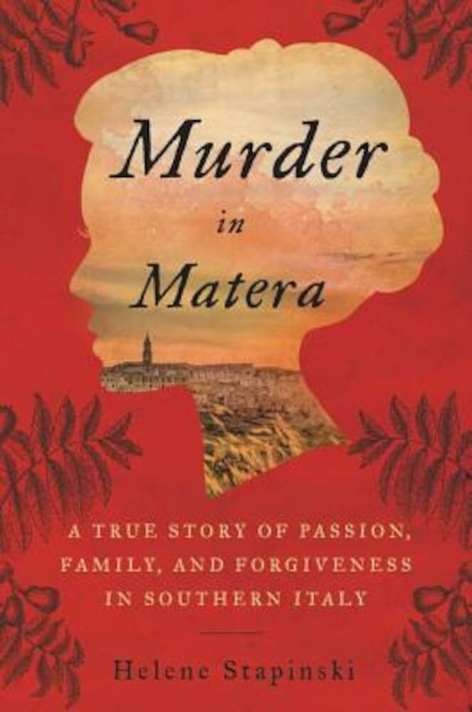 Murder in Matera: A True Story of Passion, Family, and Forgiveness in Southern Italy, Hardcover