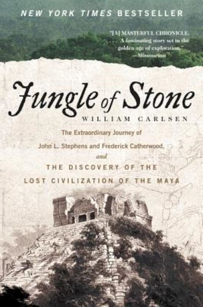 Jungle of Stone: The Extraordinary Journey of John L. Stephens and Frederick Catherwood, and the Discovery of the Lost Civilization of, Paperback