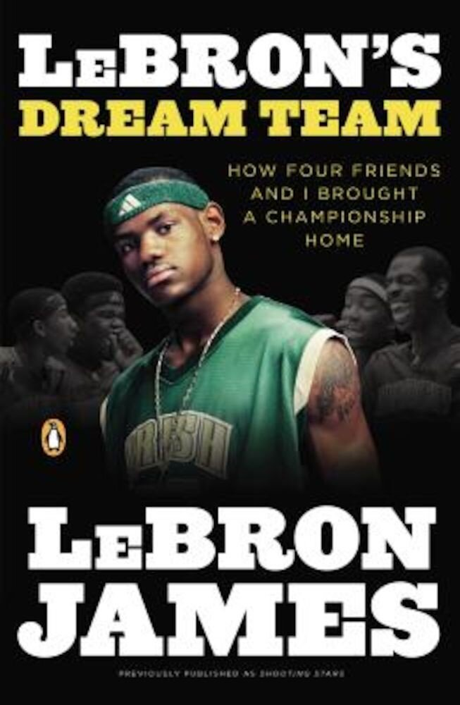 Lebron's Dream Team: How Five Friends Made History, Paperback