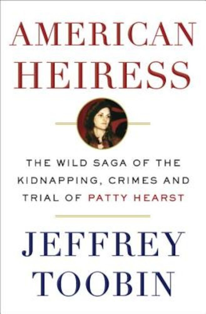 American Heiress: The Wild Saga of the Kidnapping, Crimes and Trial of Patty Hearst, Hardcover