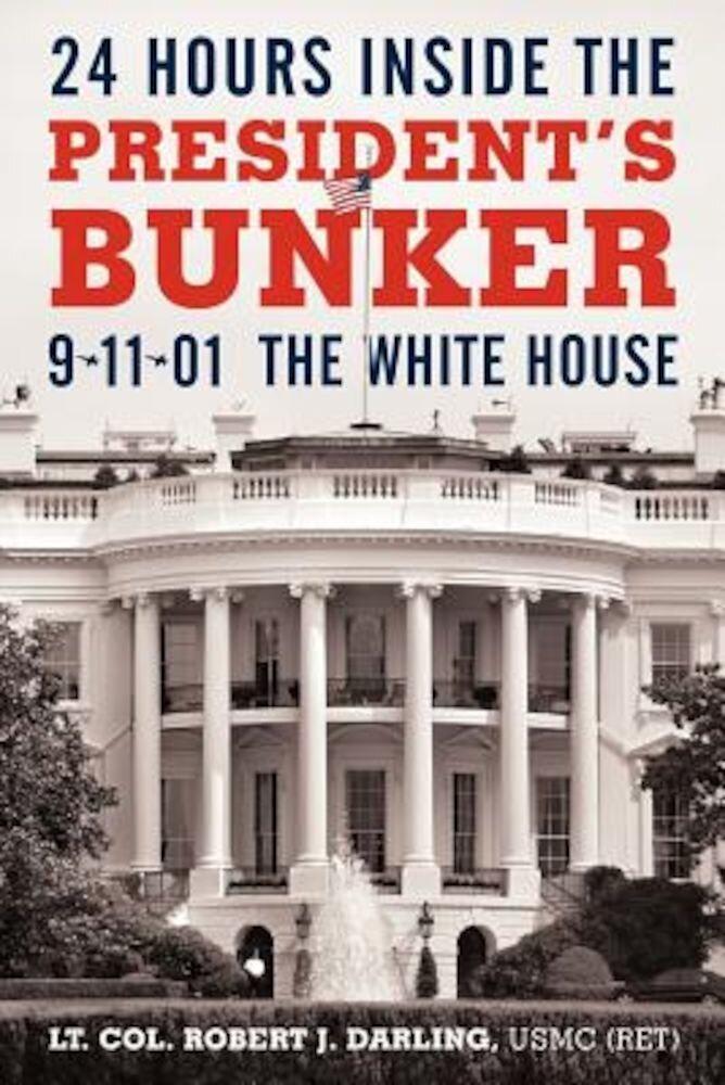 24 Hours Inside the President's Bunker: 9-11-01: The White House, Paperback