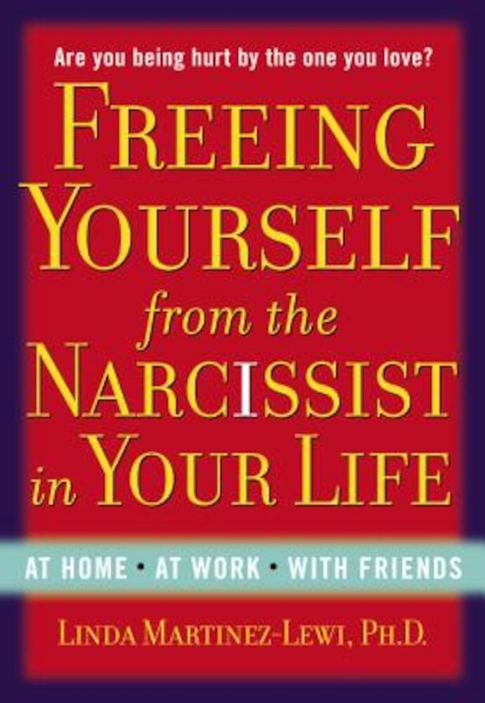 Freeing Yourself from the Narcissist in Your Life, Paperback