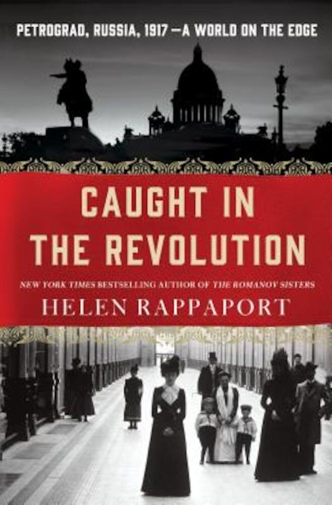 Caught in the Revolution: Petrograd, Russia, 1917 - A World on the Edge, Hardcover
