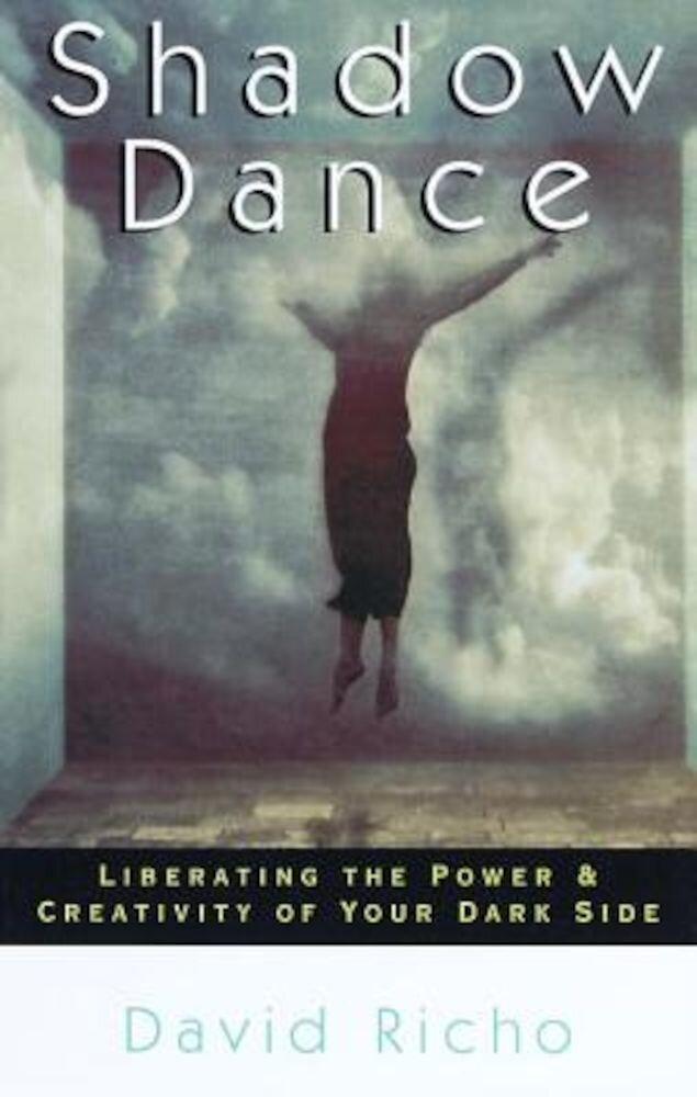 Shadow Dance: Liberating the Power & Creativity of Your Dark Side, Paperback