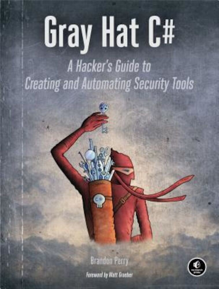 Gray Hat C#: A Hacker's Guide to Creating and Automating Security Tools, Paperback