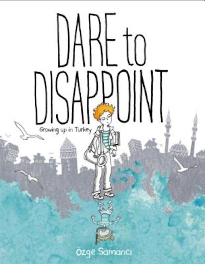 Dare to Disappoint: Growing Up in Turkey, Paperback