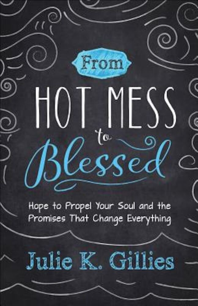 From Hot Mess to Blessed: Hope to Propel Your Soul and the Promises That Change Everything, Paperback