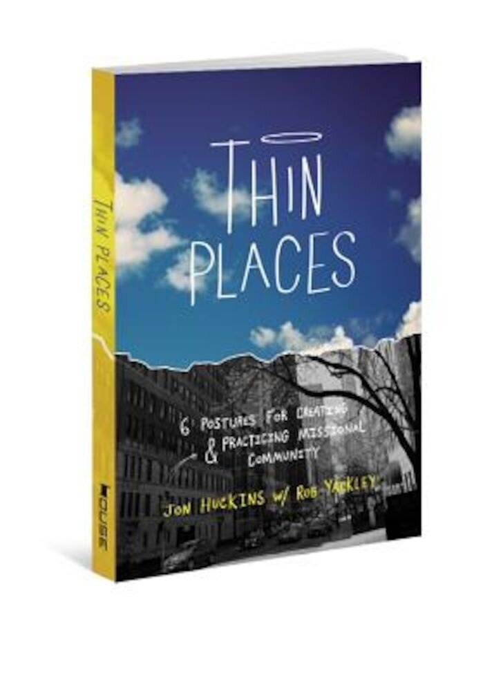 Thin Places: 6 Postures for Creating & Practicing Missional Community, Paperback