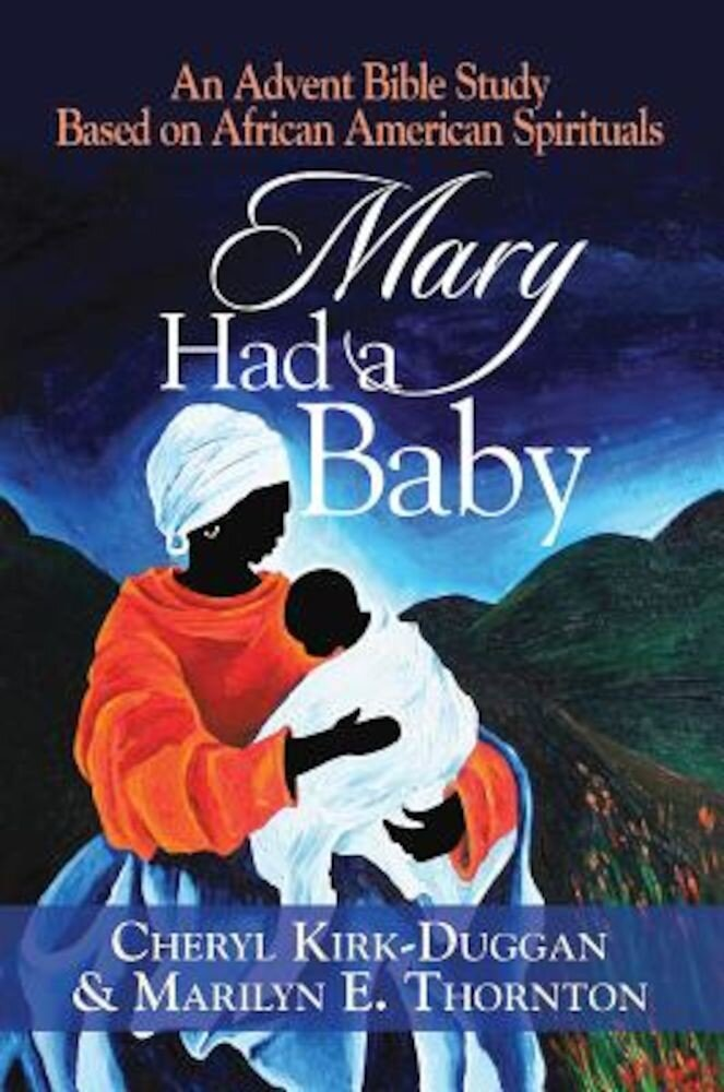 Mary Had a Baby: An Advent Bible Study Based on African American Spirituals, Paperback