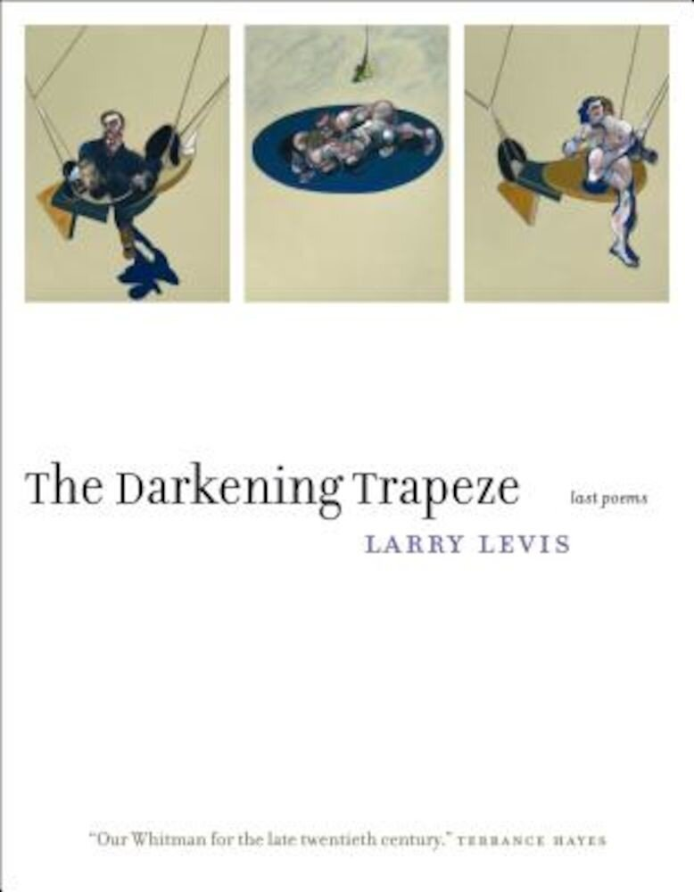 The Darkening Trapeze: Last Poems, Paperback