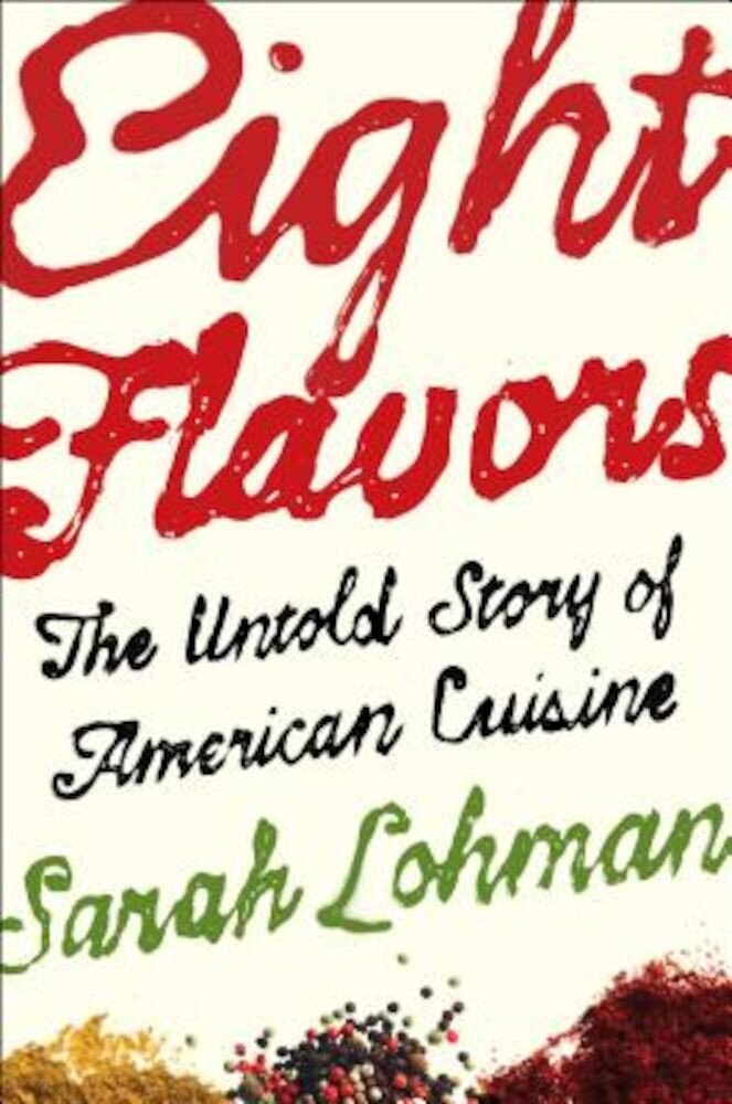 Eight Flavors: The Untold Story of American Cuisine, Hardcover